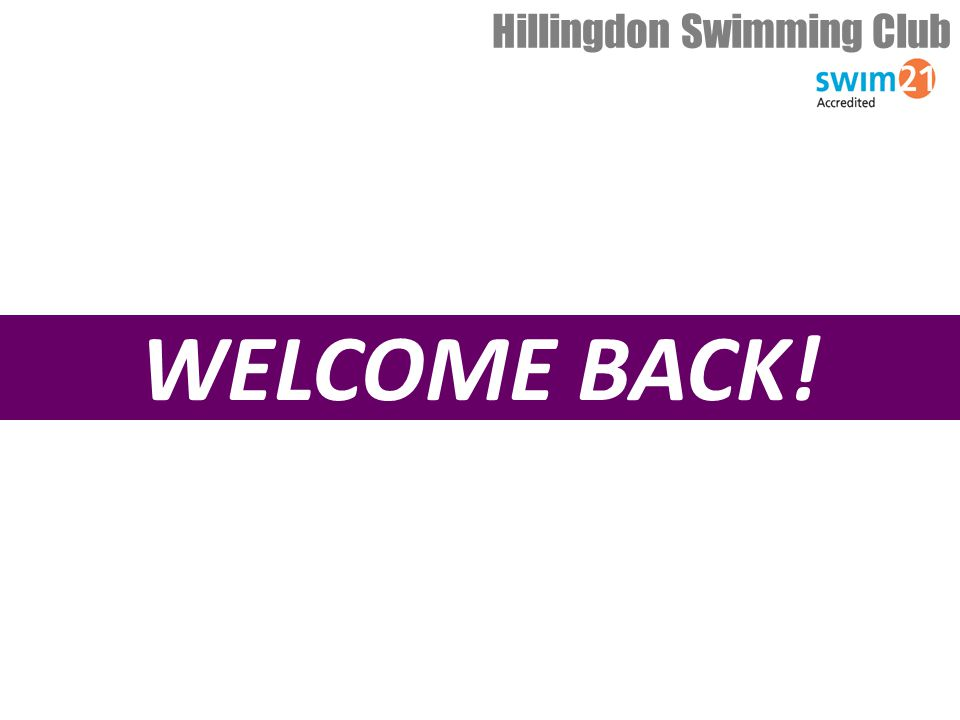 WELCOME BACK! Hillingdon Swimming Club