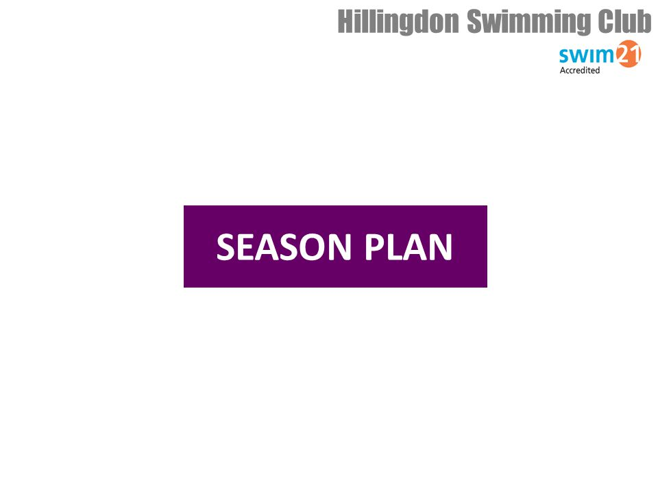 Hillingdon Swimming Club SEASON PLAN