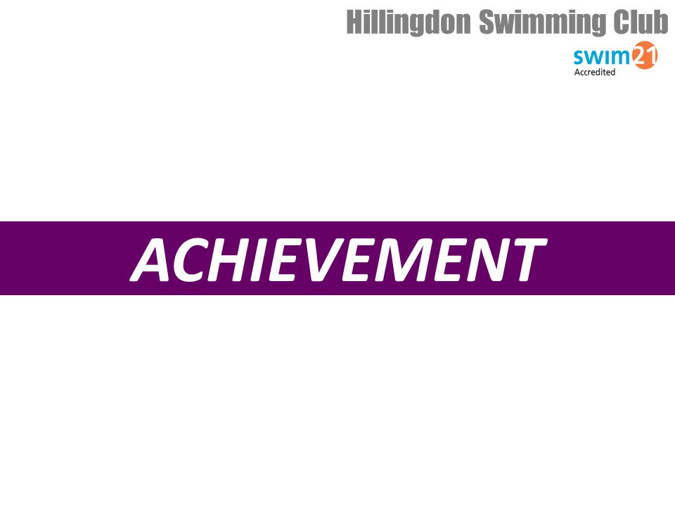 ACHIEVEMENT Hillingdon Swimming Club