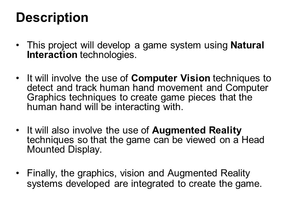 Description This project will develop a game system using Natural Interaction technologies.