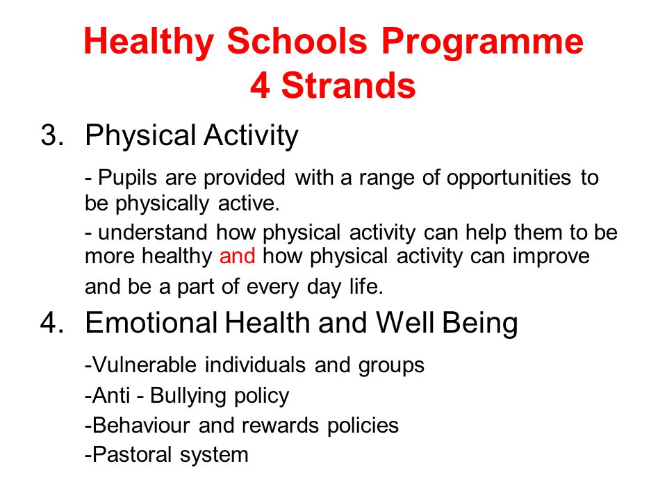 Healthy Schools Programme 4 Strands 3.Physical Activity - Pupils are provided with a range of opportunities to be physically active. - understand how