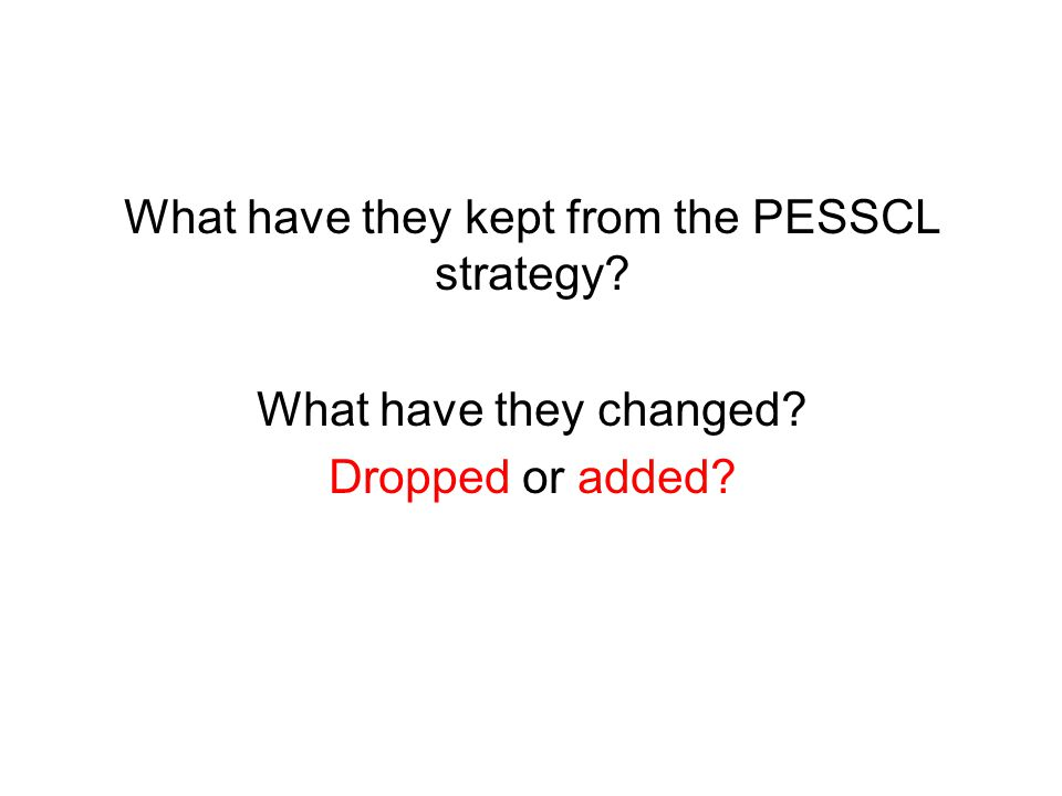 What have they kept from the PESSCL strategy? What have they changed? Dropped or added?