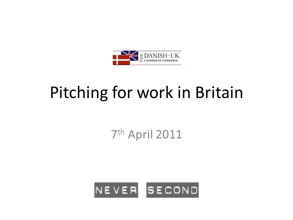 Pitching for work in Britain 7 th April 2011