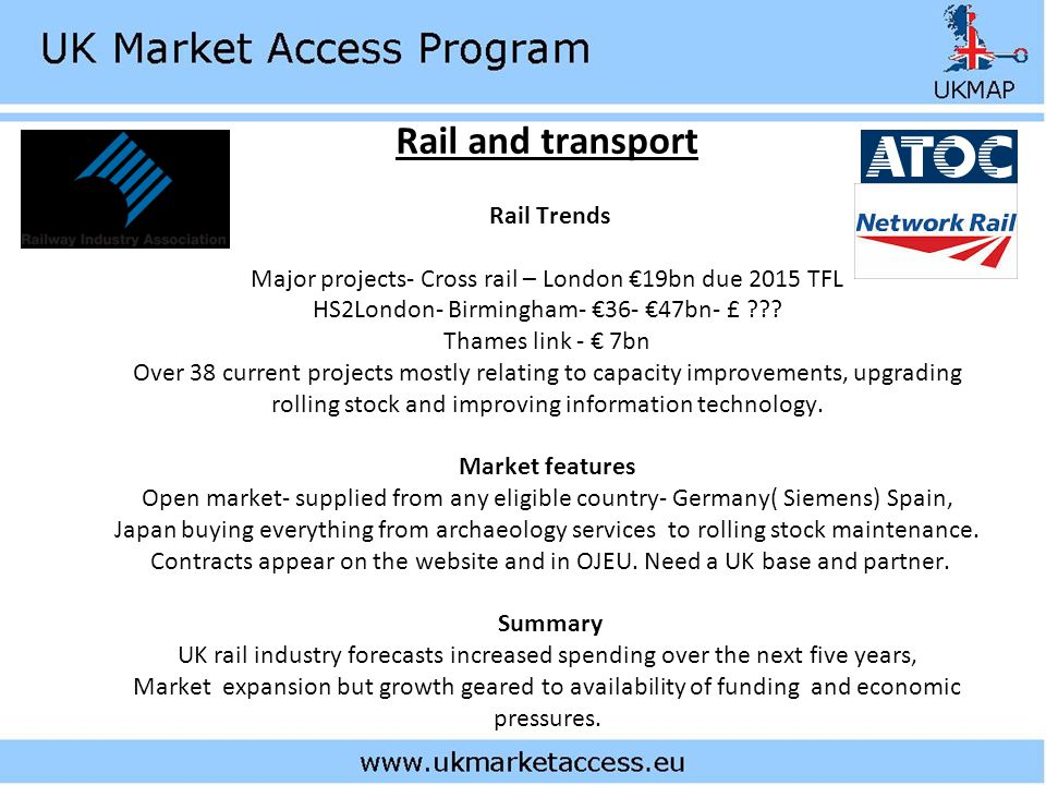 Rail and transport Rail Trends Major projects- Cross rail – London €19bn due 2015 TFL HS2London- Birmingham- €36- €47bn- £ ??.