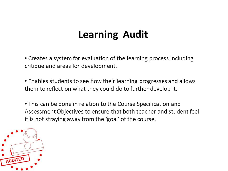 Learning Audit Creates a system for evaluation of the learning process including critique and areas for development.