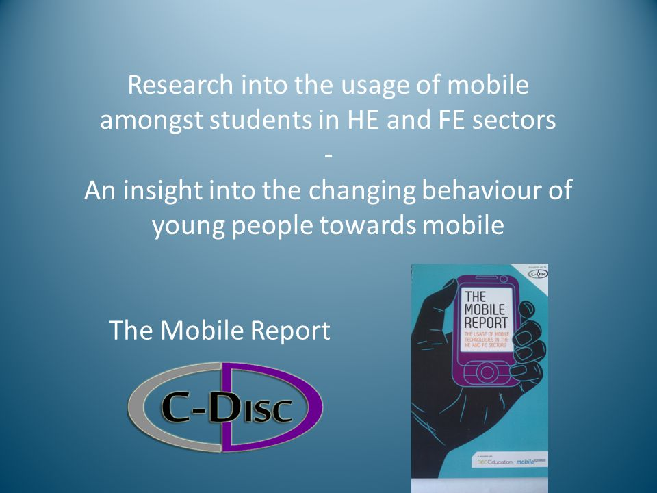 Research Partners 360 Education conducted telephone interviews and online surveys with over 50 institutions Over 1,000 completed online surveys with students at over 30 institutions Mobile SQUARED provided analysis of mobile usage amongst 15-24 year group Iconic mobile researched every native app published in HE and FE during 2011