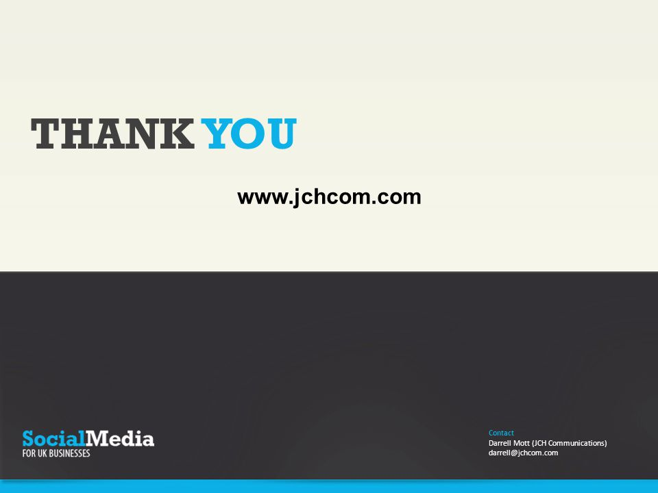 THANK YOU Contact Darrell Mott (JCH Communications) darrell@jchcom.com www.jchcom.com