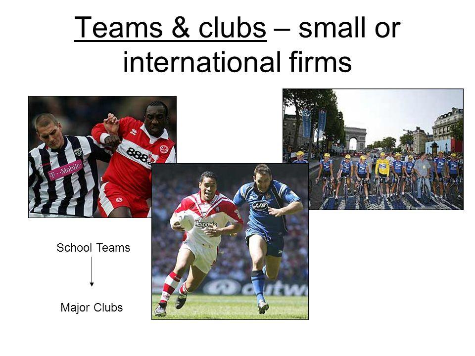 Teams & clubs – small or international firms School Teams Major Clubs