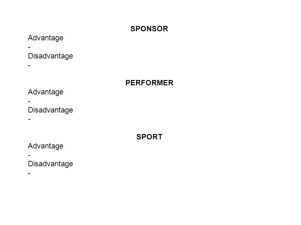 SPONSOR Advantage - Disadvantage - PERFORMER Advantage - Disadvantage - SPORT Advantage - Disadvantage -