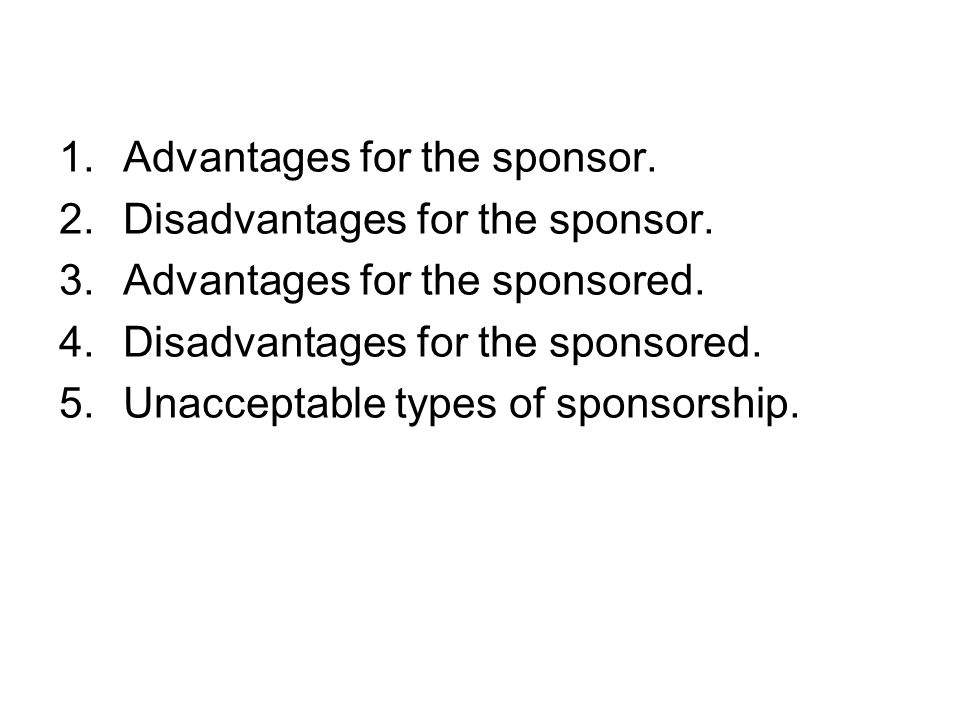 1.Advantages for the sponsor. 2.Disadvantages for the sponsor.