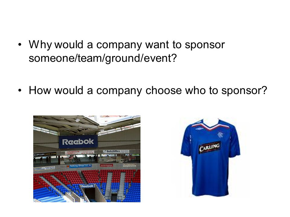 Why would a company want to sponsor someone/team/ground/event.
