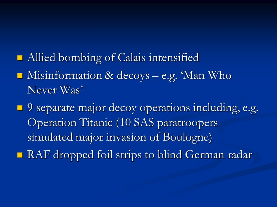Allied bombing of Calais intensified Allied bombing of Calais intensified Misinformation & decoys – e.g.