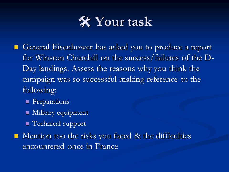  Your task General Eisenhower has asked you to produce a report for Winston Churchill on the success/failures of the D- Day landings.