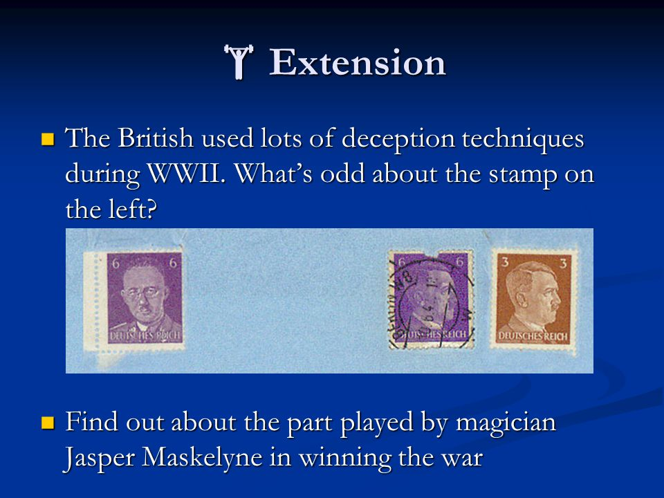  Extension The British used lots of deception techniques during WWII.