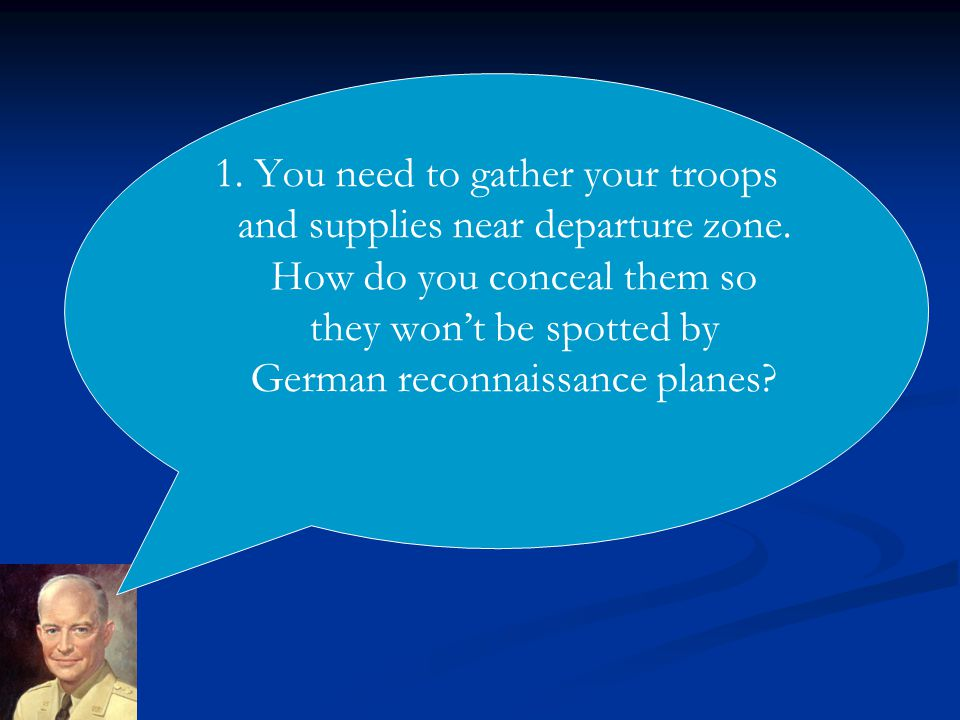 1. You need to gather your troops and supplies near departure zone.