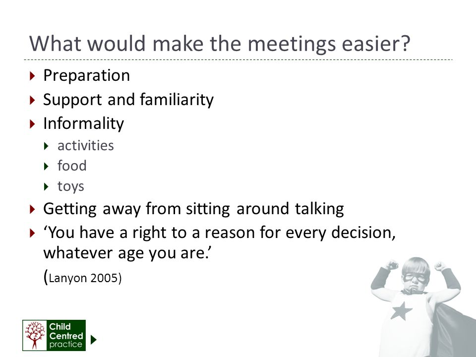 What would make the meetings easier.