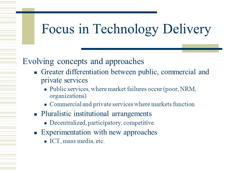 Focus in Technology Delivery Evolving concepts and approaches Greater differentiation between public, commercial and private services Public services,