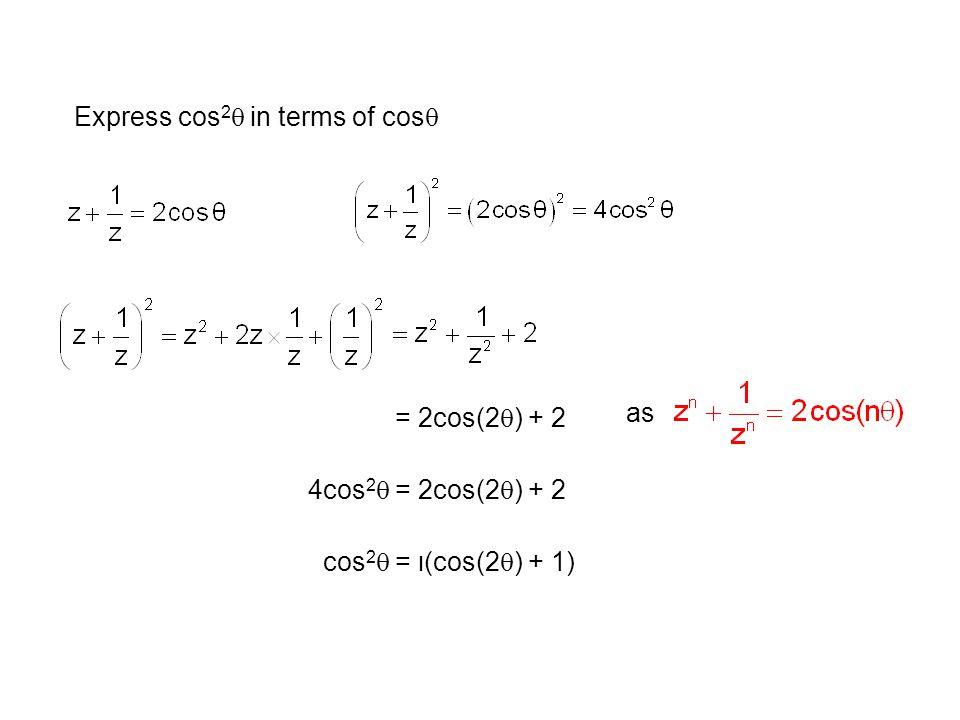 Express cos 2  in terms of cos  = 2cos(2  ) + 2 as 4cos 2  = 2cos(2  ) + 2 cos 2  =  (cos(2  ) + 1)
