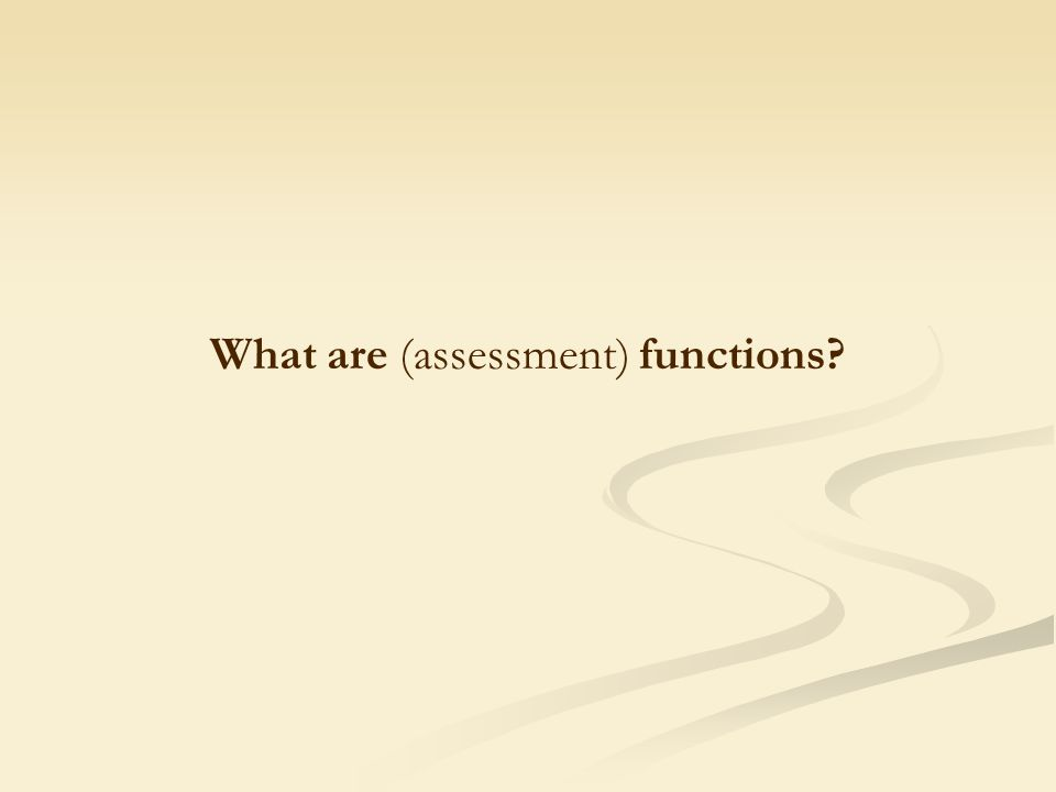 What are (assessment) functions?