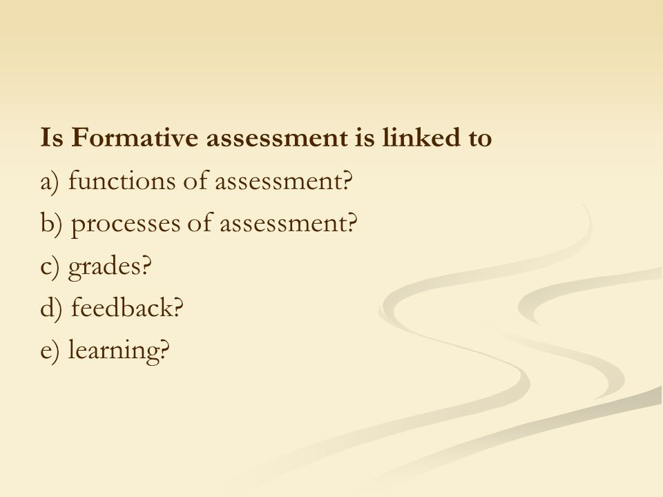 Is Formative assessment is linked to a) functions of assessment.
