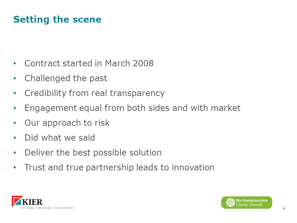 4 Setting the scene Contract started in March 2008 Challenged the past Credibility from real transparency Engagement equal from both sides and with market Our approach to risk Did what we said Deliver the best possible solution Trust and true partnership leads to innovation