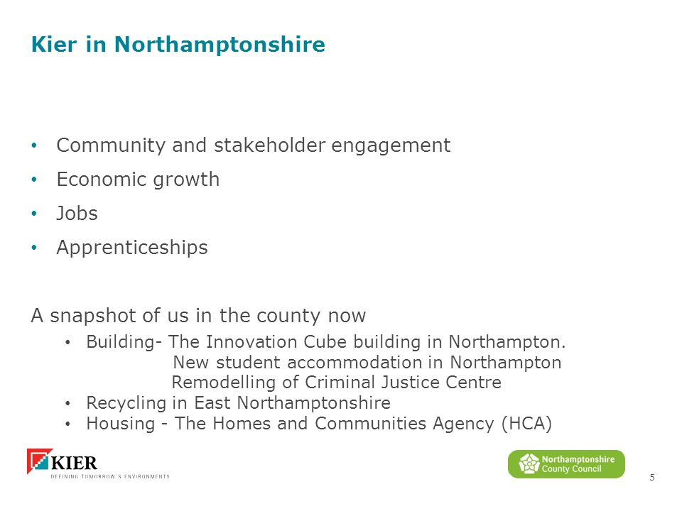 5 Kier in Northamptonshire Community and stakeholder engagement Economic growth Jobs Apprenticeships A snapshot of us in the county now Building- The Innovation Cube building in Northampton.
