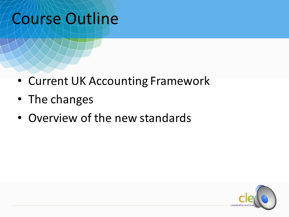 Accounting Update 2011 Presented by Steve Carlyle steve@clearlytraining.co.uk www.clearlytraining.co.uk Update on the New UK Accounting Framework