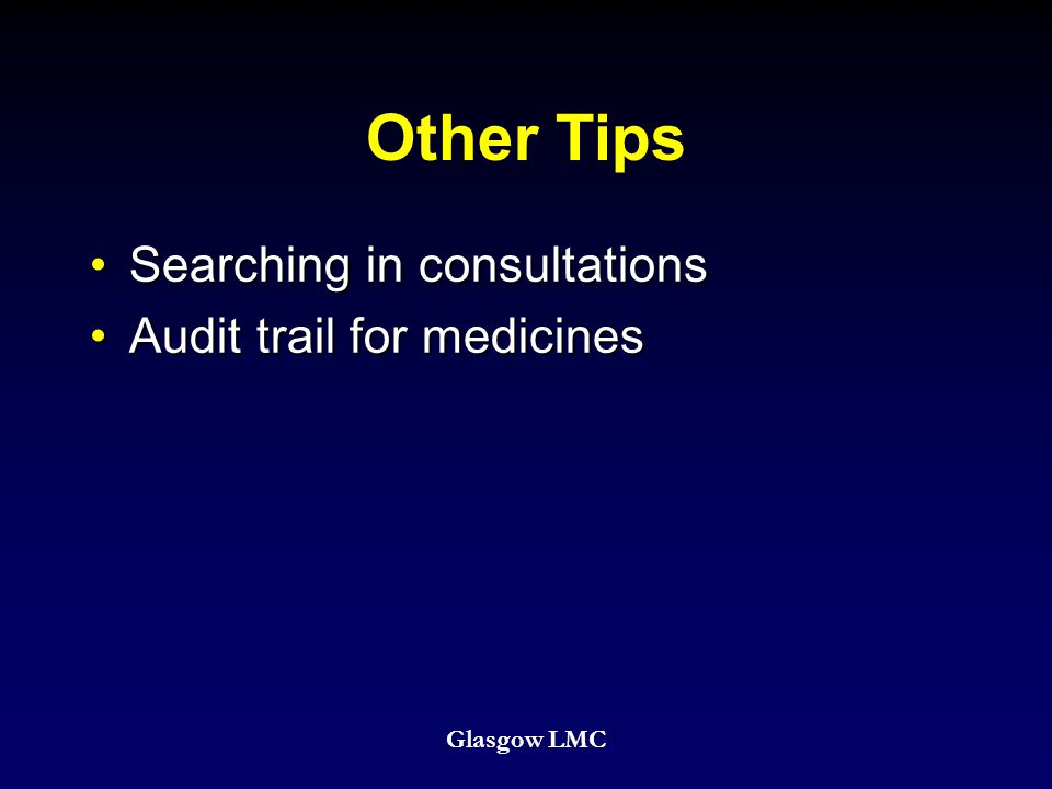 Other Tips Searching in consultationsSearching in consultations Audit trail for medicinesAudit trail for medicines Glasgow LMC