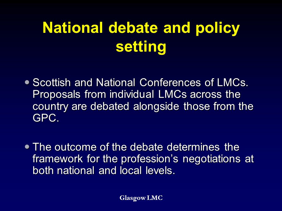 National debate and policy setting Scottish and National Conferences of LMCs.
