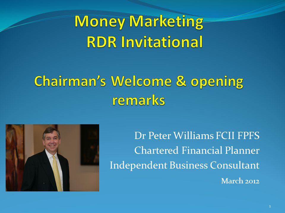 Dr Peter Williams FCII FPFS Chartered Financial Planner Independent Business Consultant March 2012 1