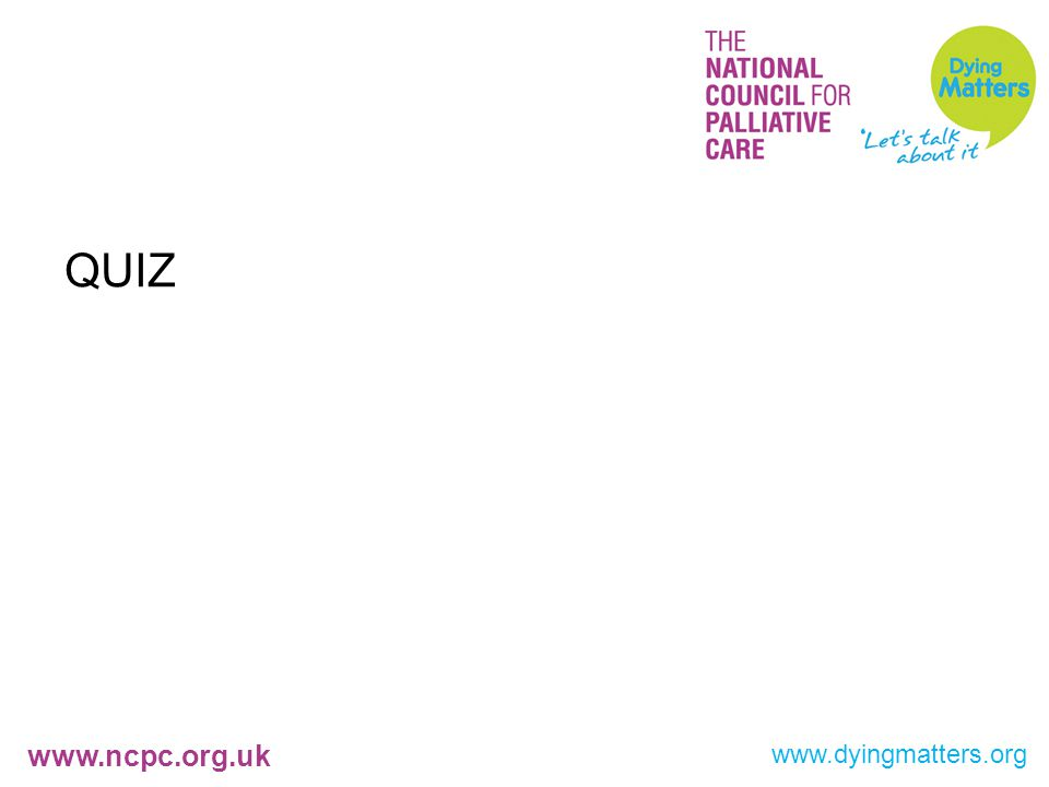 www.ncpc.org.uk QUIZ www.dyingmatters.org