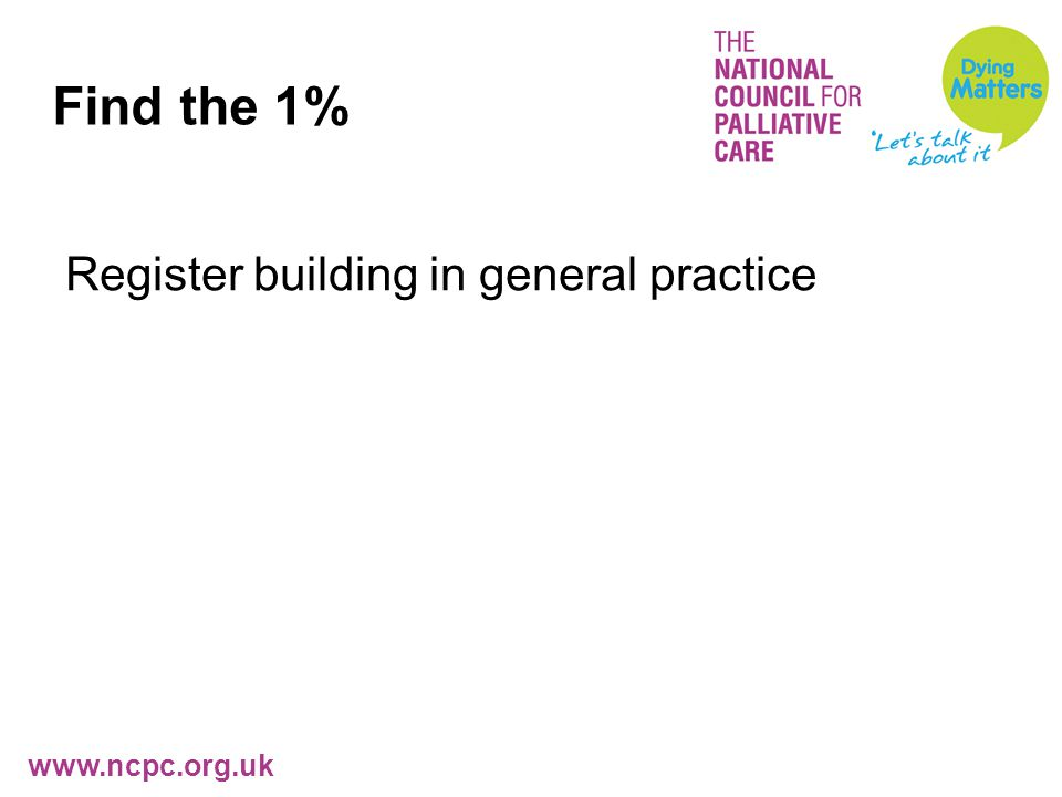 www.ncpc.org.uk Find the 1% Register building in general practice