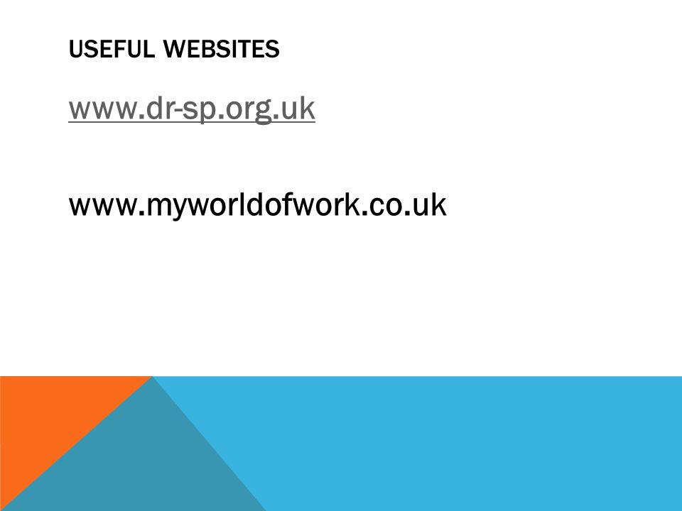USEFUL WEBSITES www.dr-sp.org.uk www.myworldofwork.co.uk