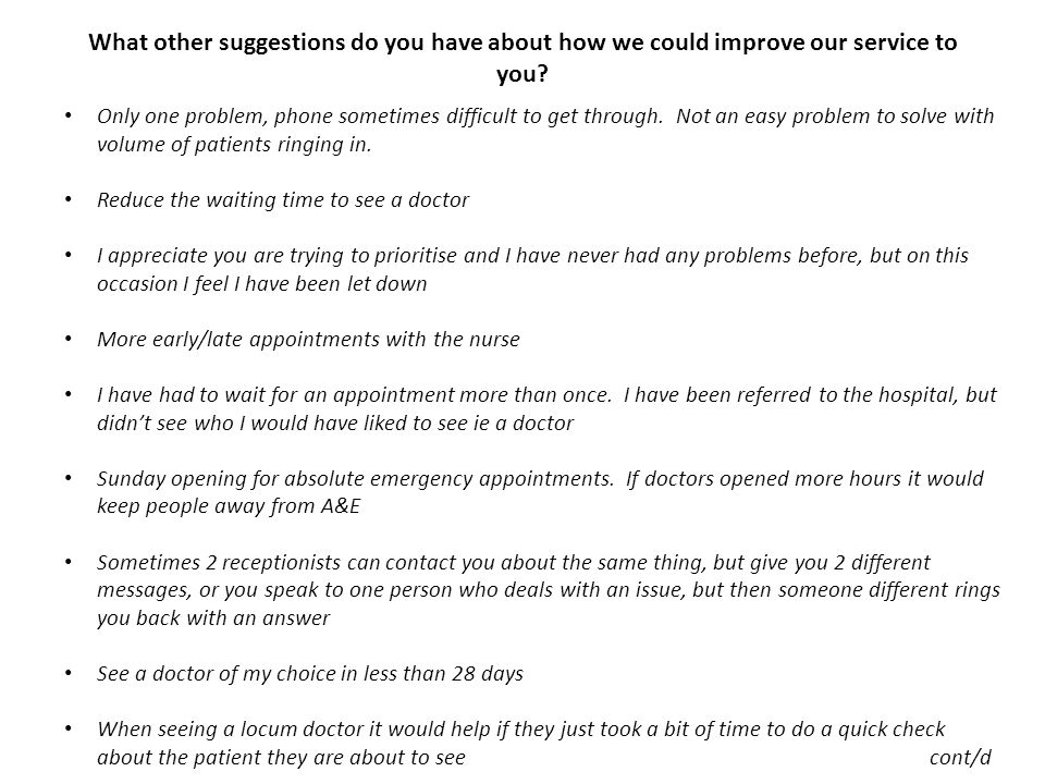What other suggestions do you have about how we could improve our service to you? Only one problem, phone sometimes difficult to get through. Not an e