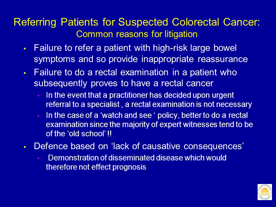Referring Patients for Suspected Colorectal Cancer: Common reasons for litigation Failure to refer a patient with high-risk large bowel symptoms and s