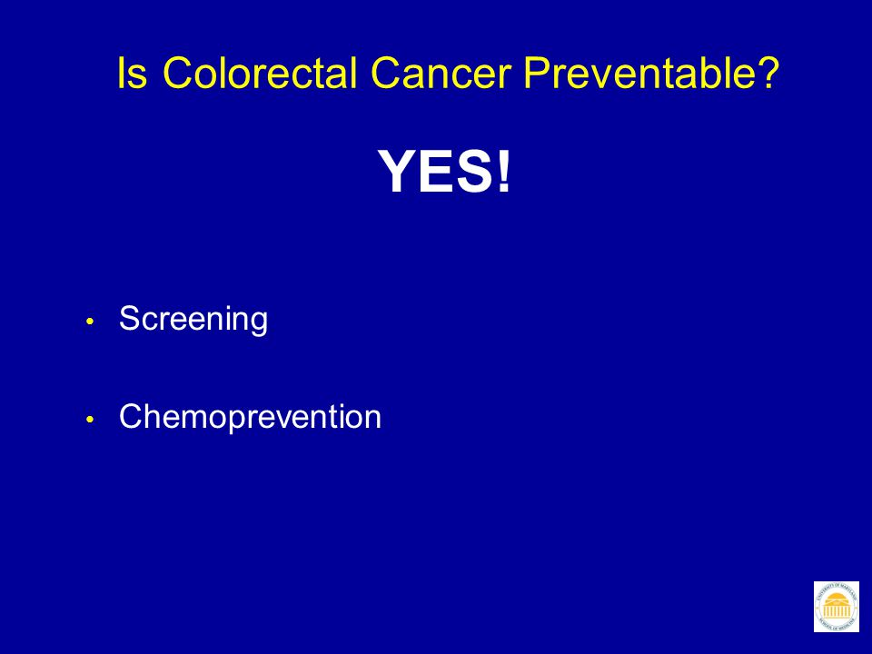Is Colorectal Cancer Preventable? YES! Screening Chemoprevention