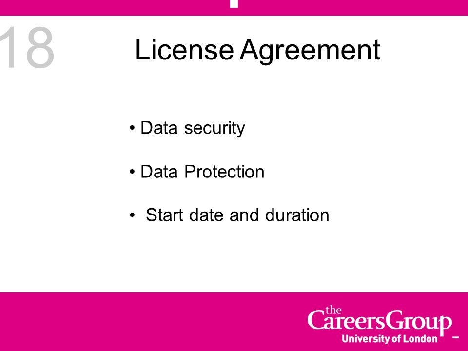 18 License Agreement Data security Data Protection Start date and duration