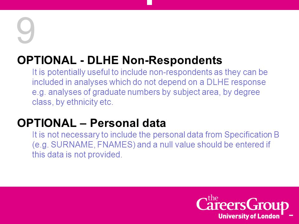 9 OPTIONAL - DLHE Non-Respondents It is potentially useful to include non-respondents as they can be included in analyses which do not depend on a DLHE response e.g.