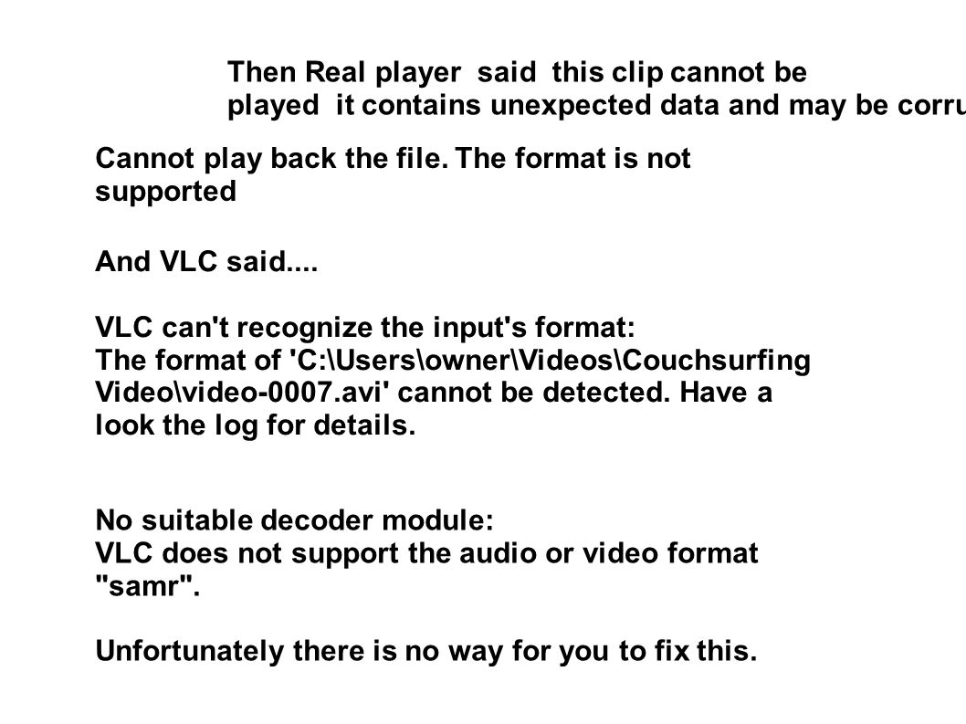 Then Real player said this clip cannot be played it contains unexpected data and may be corrupt Cannot play back the file.