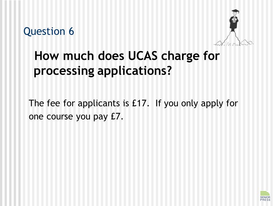 Question 6 How much does UCAS charge for processing applications.