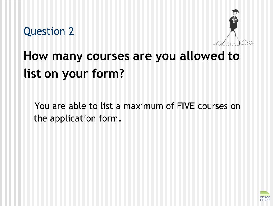 Question 2 How many courses are you allowed to list on your form.
