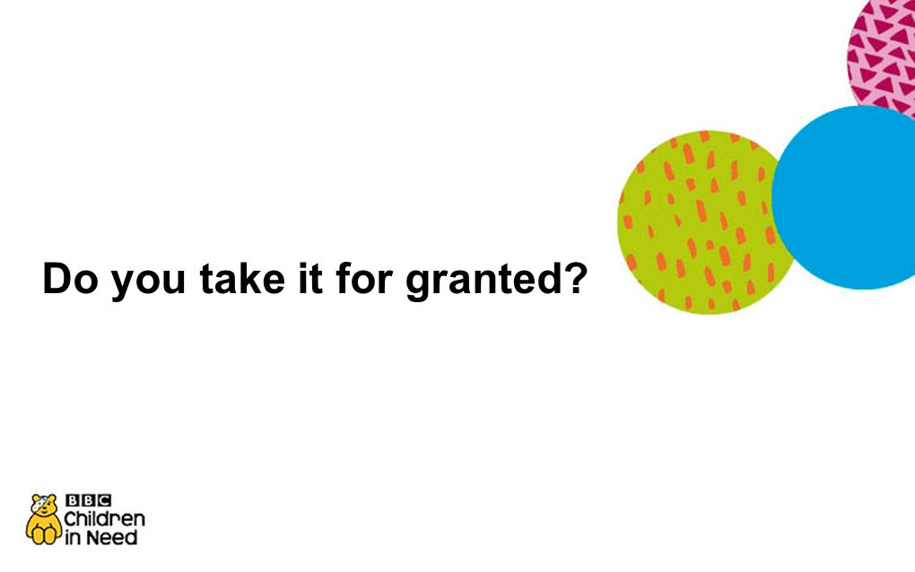 Do you take it for granted