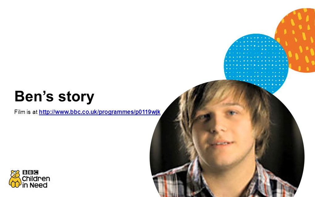 Ben's story Film is at http://www.bbc.co.uk/programmes/p0119wjkhttp://www.bbc.co.uk/programmes/p0119wjk
