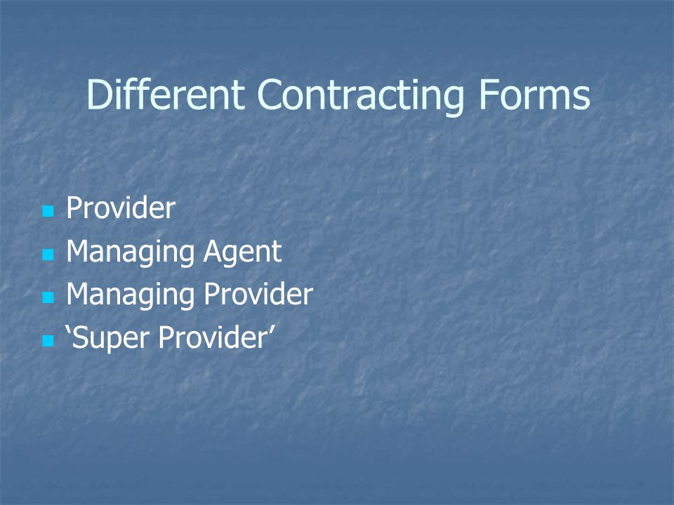 Different Contracting Forms Provider Managing Agent Managing Provider 'Super Provider'