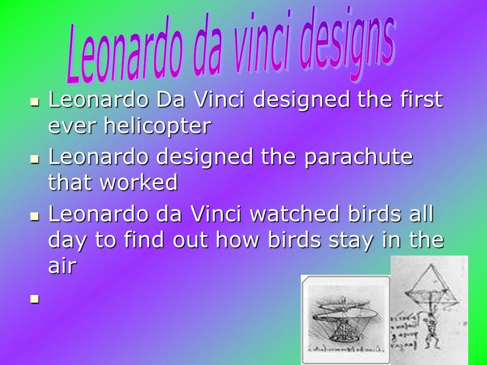 Leonardo Da Vinci designed the first ever helicopter Leonardo Da Vinci designed the first ever helicopter Leonardo designed the parachute that worked Leonardo designed the parachute that worked Leonardo da Vinci watched birds all day to find out how birds stay in the air Leonardo da Vinci watched birds all day to find out how birds stay in the air