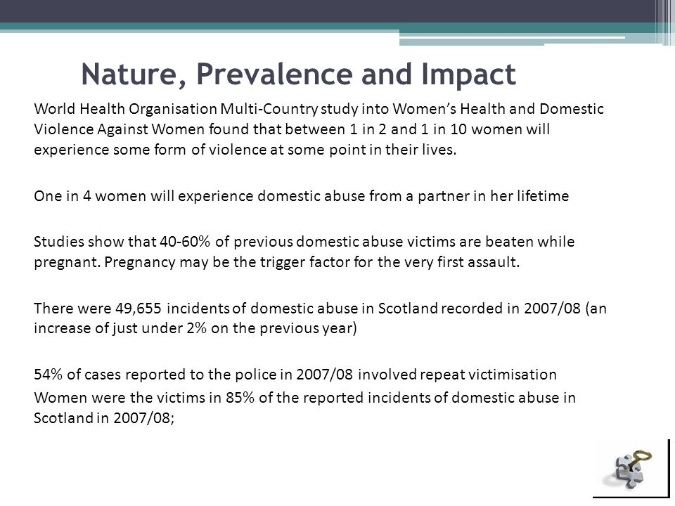 Nature, Prevalence and Impact World Health Organisation Multi-Country study into Women's Health and Domestic Violence Against Women found that between