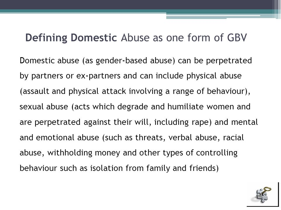 Defining Domestic Abuse as one form of GBV Domestic abuse (as gender-based abuse) can be perpetrated by partners or ex-partners and can include physic