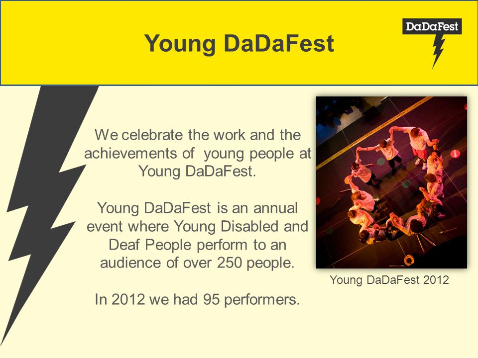 Young DaDaFest Young DaDaFest 2012 We celebrate the work and the achievements of young people at Young DaDaFest.