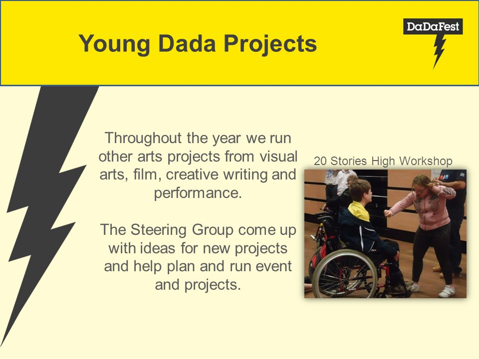 20 Stories High Workshop Young Dada Projects Throughout the year we run other arts projects from visual arts, film, creative writing and performance.