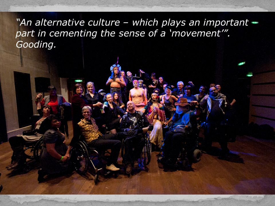 """""""An alternative culture – which plays an important part in cementing the sense of a 'movement'"""". Gooding."""